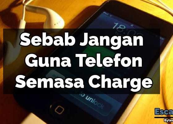 Sebab Jangan Guna Telefon Semasa Charge